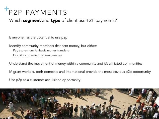 + Which segment and type of client use P2P payments? Everyone has the potential to use p2p Identify community members that...
