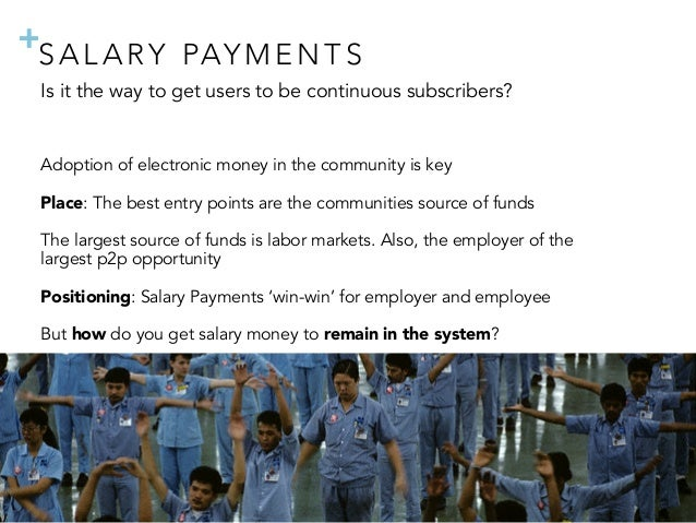 + Is it the way to get users to be continuous subscribers? Adoption of electronic money in the community is key Place: The...