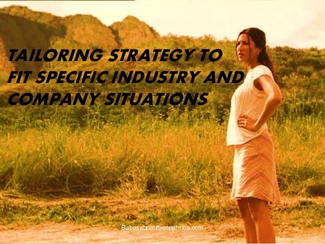 TAILORING STRATEGY TO FIT SPECIFIC INDUSTRY AND COMPANY SITUATIONS Babasabpatilfreepptmba.com