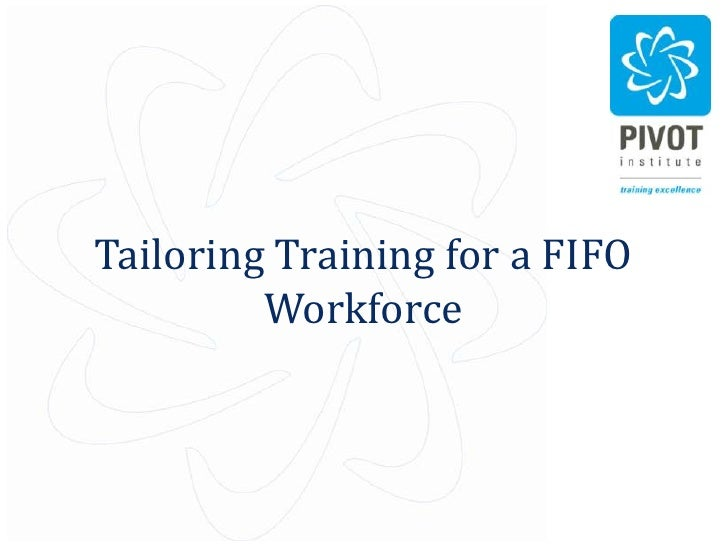 Tailoring Training for a FIFO         Workforce