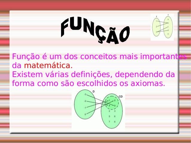Função é um dos conceitos mais importantes da matemática. Existem várias definições, dependendo da forma como são escolhid...