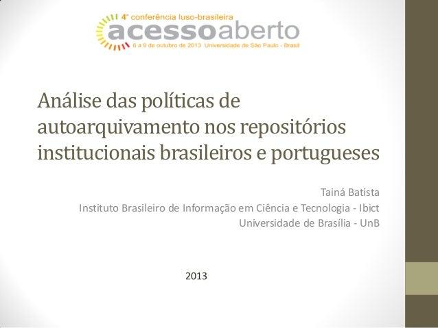 Análise das políticas de autoarquivamento nos repositórios institucionais brasileiros e portugueses Tainá Batista Institut...