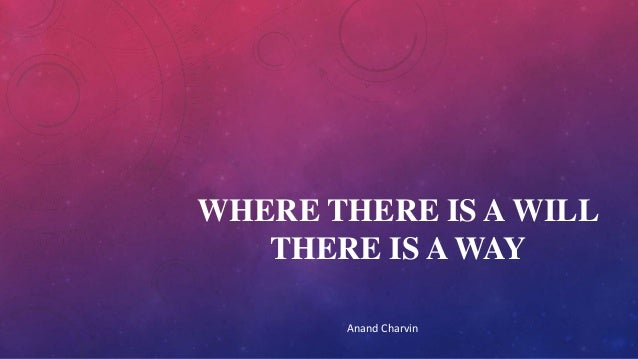 WHERE THERE IS A WILL THERE IS A WAY Anand Charvin
