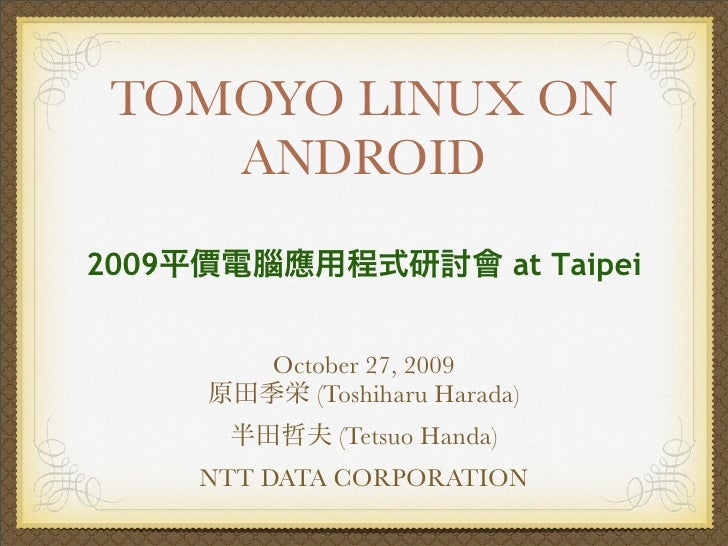 TOMOYO LINUX ON     ANDROID 2009                             at Taipei              October 27, 2009               (Toshih...