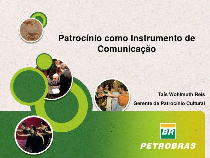 Patrocínio como Instrumento de         Comunicação                          Taís Wohlmuth Reis                Gerente de P...