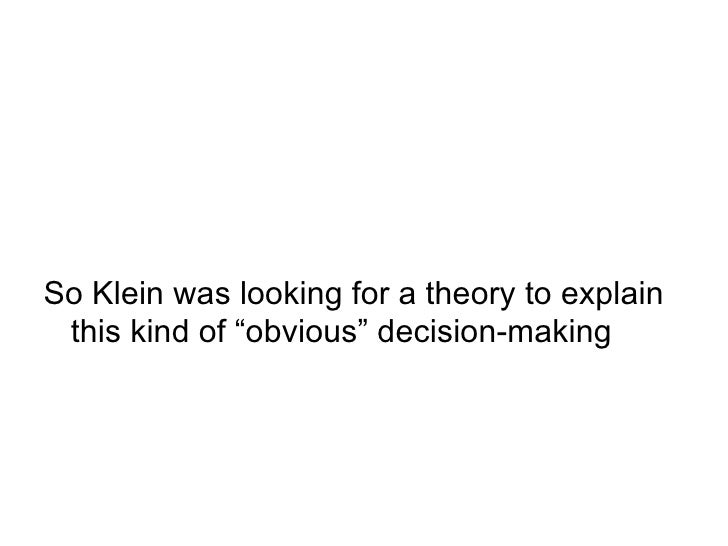 "<ul><li>So Klein was looking for a theory to explain this kind of ""obvious"" decision-making </li></ul>"