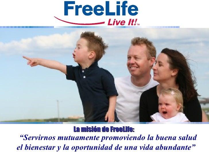 """La misión de FreeLife:  """"Servirnos mutuamente promoviendo la buena salud el bienestar y la oportunidad de una vida abundan..."""