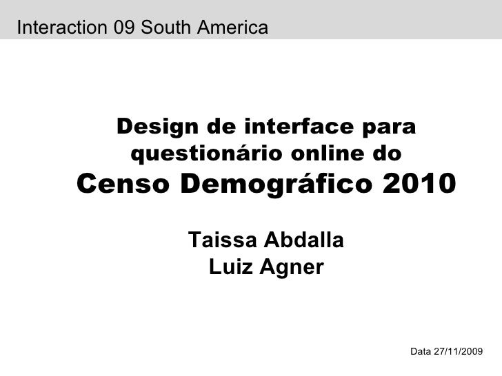Data 27/11/2009 Design de interface para questionário online do Censo Demográfico 2010 Taissa Abdalla Luiz Agner Interacti...