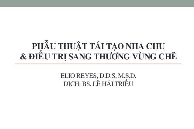 PHAÃU THUAÄT TAÙI TAÏO NHA CHU & ÑIEÀU TRÒ SANG THÖÔNG VUØNG CHEÕ ELIO REYES, D.D.S, M.S.D. DÒCH: BS. LEÂ HAÛI TRIEÀU