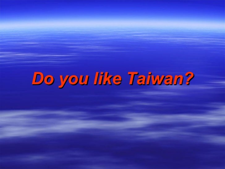 Do you like Taiwan?