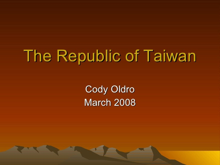 The Republic of Taiwan Cody Oldro March 2008