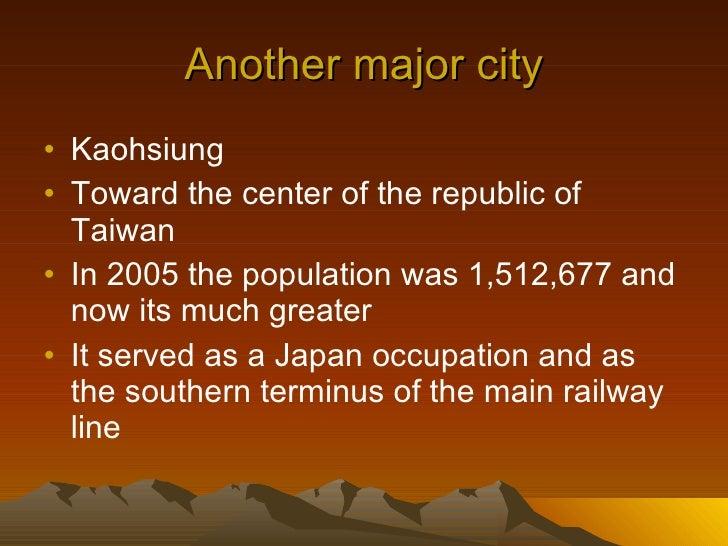 Another major city <ul><li>Kaohsiung </li></ul><ul><li>Toward the center of the republic of Taiwan </li></ul><ul><li>In 20...