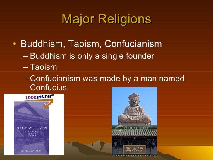 Major Religions <ul><li>Buddhism, Taoism, Confucianism  </li></ul><ul><ul><li>Buddhism is only a single founder </li></ul>...