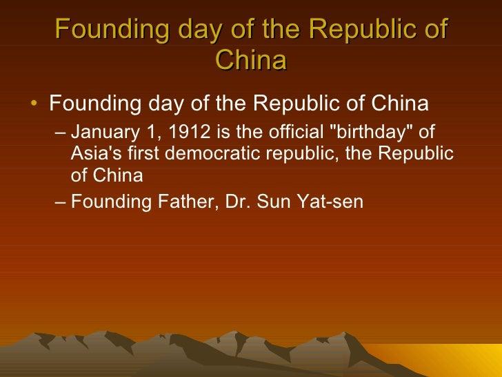 Founding day of the Republic of China <ul><li>Founding day of the Republic of China </li></ul><ul><ul><li>January 1, 1912 ...