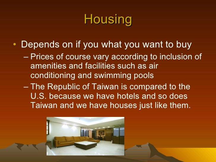 Housing <ul><li>Depends on if you what you want to buy </li></ul><ul><ul><li>Prices of course vary according to inclusion ...