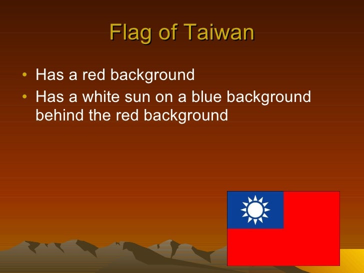 Flag of Taiwan <ul><li>Has a red background </li></ul><ul><li>Has a white sun on a blue background behind the red backgrou...