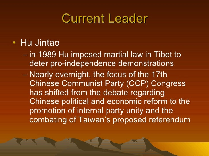 Current Leader <ul><li>Hu Jintao  </li></ul><ul><ul><li>in 1989 Hu imposed martial law in Tibet to deter pro-independence ...