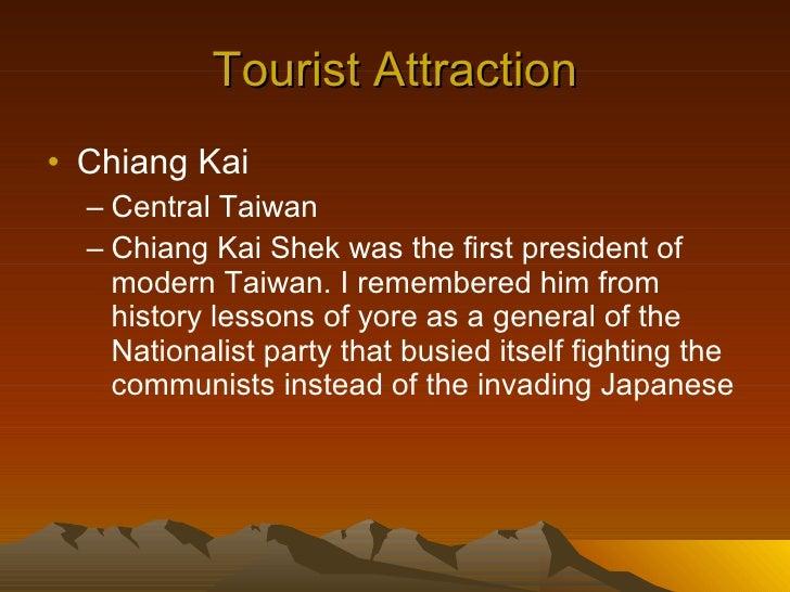 Tourist Attraction <ul><li>Chiang Kai  </li></ul><ul><ul><li>Central Taiwan </li></ul></ul><ul><ul><li>Chiang Kai Shek was...