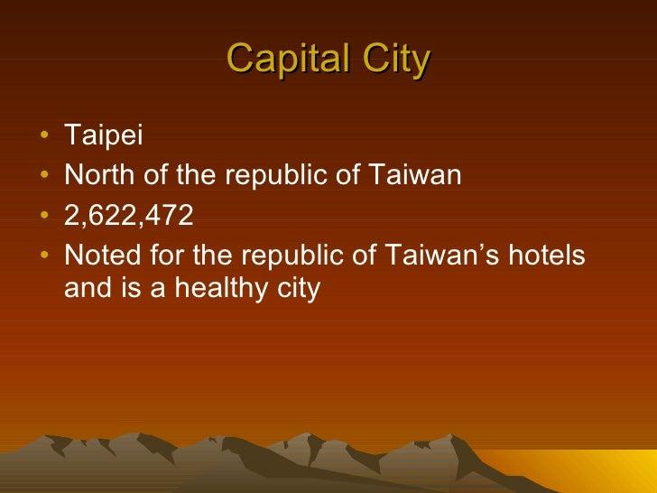 Capital City <ul><li>Taipei </li></ul><ul><li>North of the republic of Taiwan </li></ul><ul><li>2,622,472 </li></ul><ul><l...