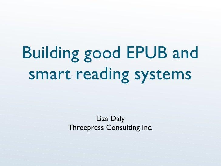 Building good EPUB and smart reading systems <ul><li>Liza Daly </li></ul><ul><li>Threepress Consulting Inc. </li></ul>