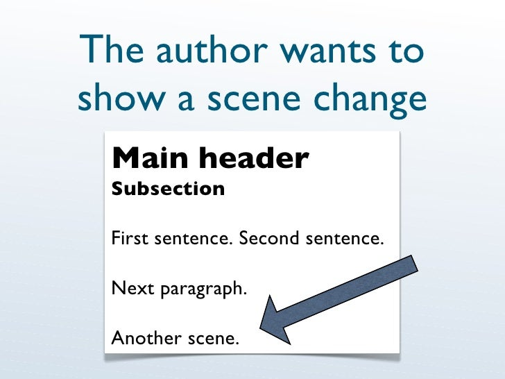 The author wants to show a scene change Main header Subsection First sentence. Second sentence. Next paragraph. Another sc...