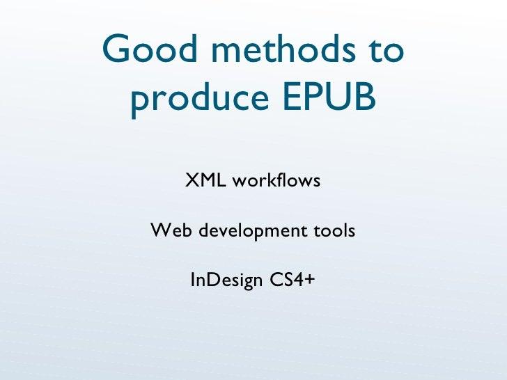 Good methods to produce EPUB XML workflows Web development tools InDesign CS4+