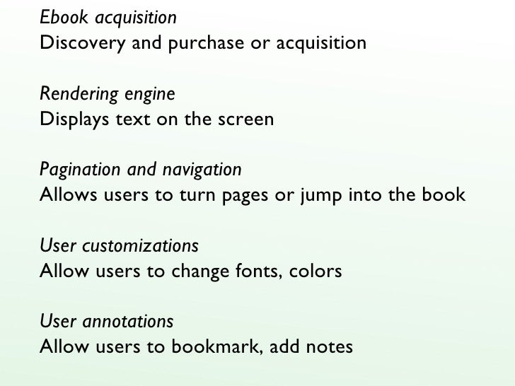 Ebook acquisition Discovery and purchase or acquisition Rendering engine Displays text on the screen Pagination and naviga...