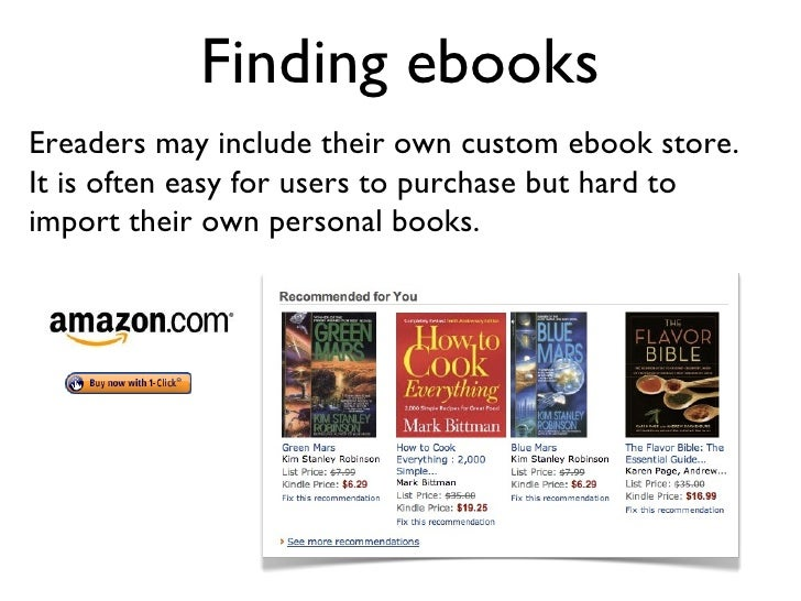 Finding ebooks Ereaders may include their own custom ebook store. It is often easy for users to purchase but hard to impor...
