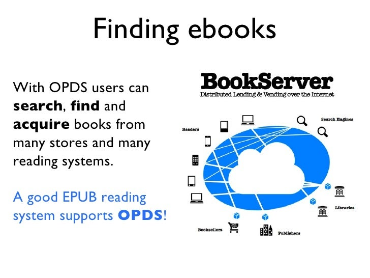 Finding ebooks With OPDS users can  search ,  find  and  acquire  books from many stores and many reading systems. A good ...