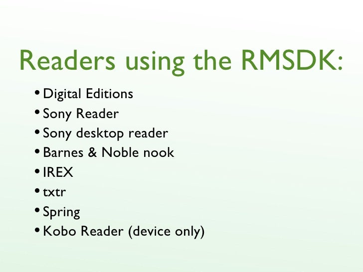 Readers using the RMSDK: <ul><li>Digital Editions </li></ul><ul><li>Sony Reader </li></ul><ul><li>Sony desktop reader </li...