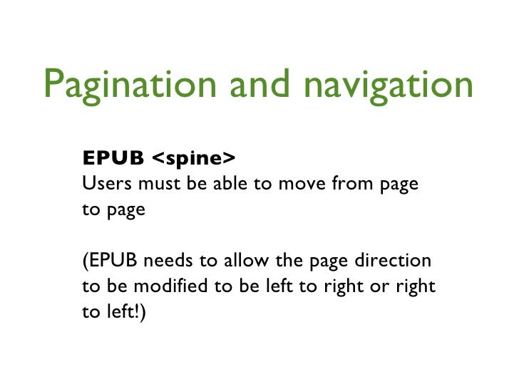 Pagination and navigation EPUB <spine> Users must be able to move from page to page  (EPUB needs to allow the page directi...