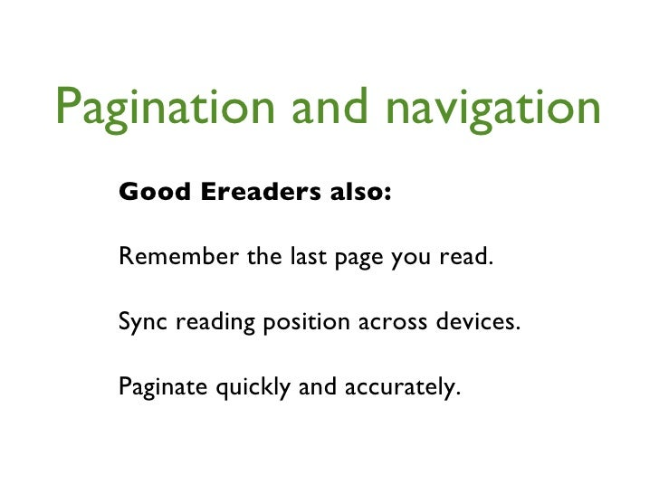 Pagination and navigation Good Ereaders also: Remember the last page you read. Sync reading position across devices. Pagin...