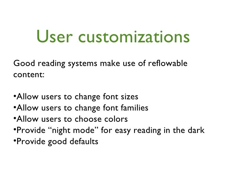 User customizations <ul><li>Good reading systems make use of reflowable content: </li></ul><ul><li>Allow users to change f...