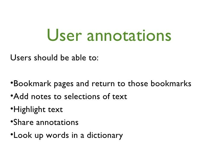 User annotations <ul><li>Users should be able to: </li></ul><ul><li>Bookmark pages and return to those bookmarks </li></ul...