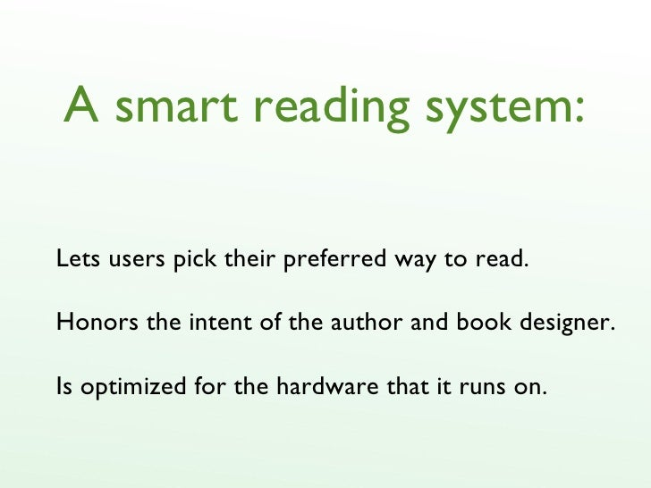 A smart reading system: Lets users pick their preferred way to read. Honors the intent of the author and book designer. Is...