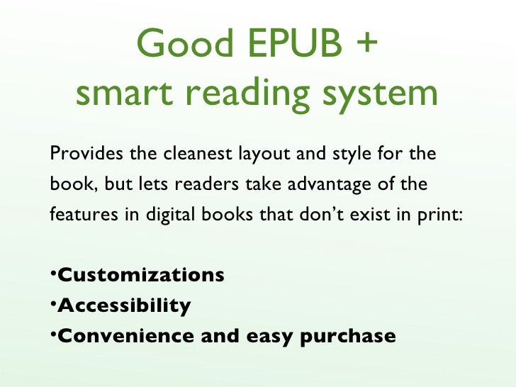 Good EPUB + smart reading system <ul><li>Provides the cleanest layout and style for the book, but lets readers take advant...