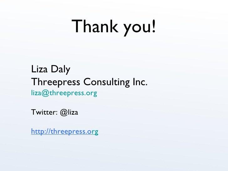 Thank you! Liza Daly Threepress Consulting Inc. [email_address] Twitter: @liza http://threepress.o rg