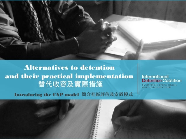 www.idcoalition.org Alternatives to detention and their practical implementation 替代收容及實際措施 Introducing the CAP model 簡介社區評...