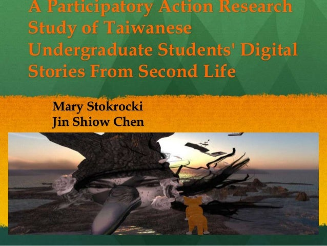 A Participatory Action ResearchStudy of TaiwaneseUndergraduate Students DigitalStories From Second LifeMary StokrockiJin S...