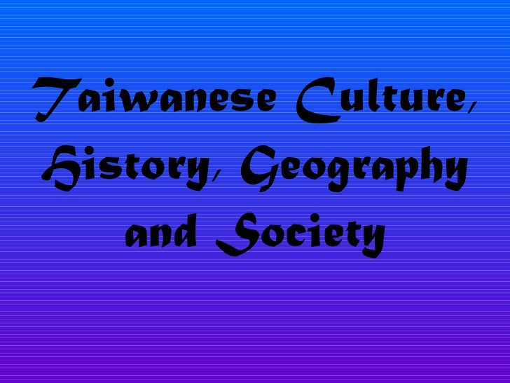 Taiwanese Culture, History, Geography and Society
