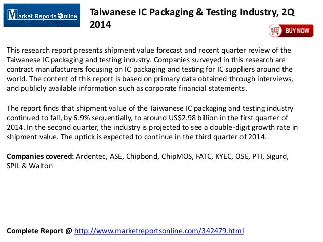 Complete Report @ http://www.marketreportsonline.com/342479.html Taiwanese IC Packaging & Testing Industry, 2Q 2014 This r...