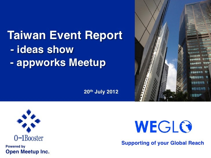 Taiwan Event Report!  - ideas show!  - appworks Meetup!                     20th July 2012                               ...