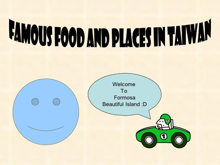 Famous food and places in Taiwan Welcome  To  Formosa Beautiful Island :D