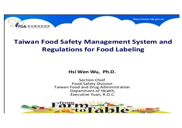 http://www.fda.gov.tw 11 Taiwan Food Safety Management System and Regulations for Food Labeling Hsi Wen Wu, Ph.D. Section ...