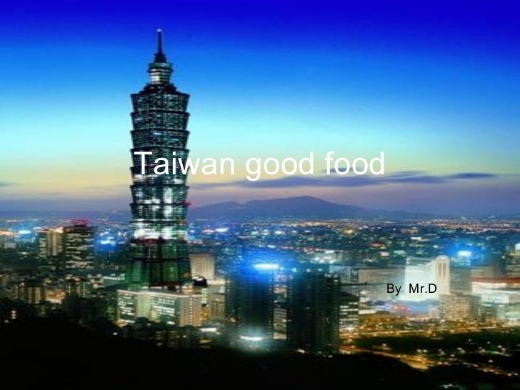Taiwan good food By  Mr.D
