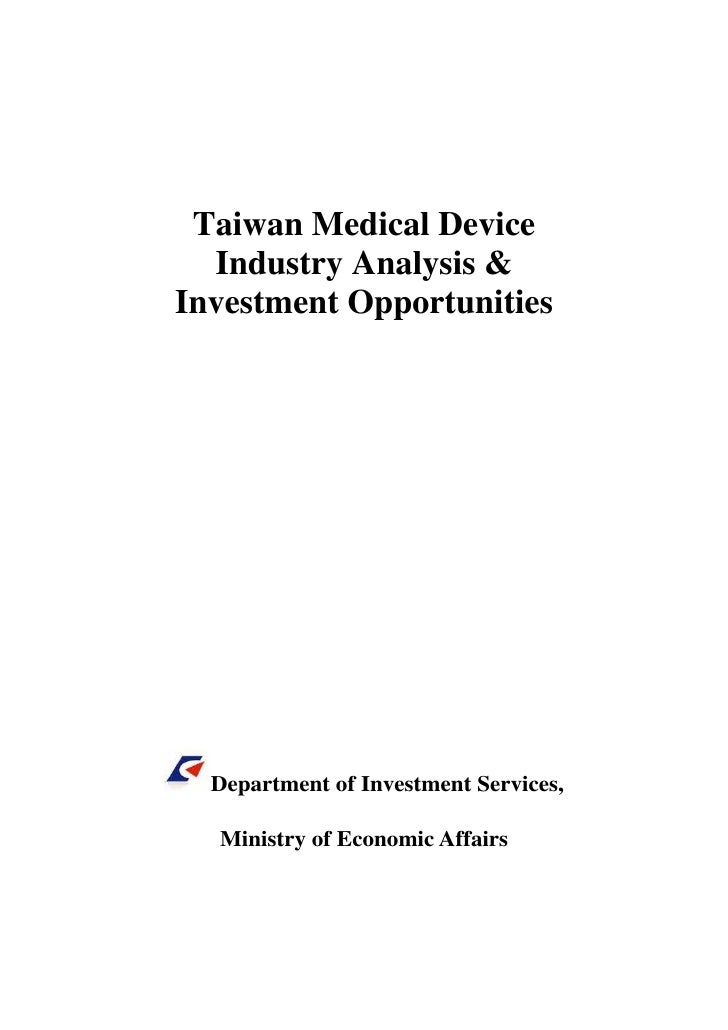 Taiwan Medical Device  Industry Analysis &Investment Opportunities  Department of Investment Services,  Ministry of Econom...