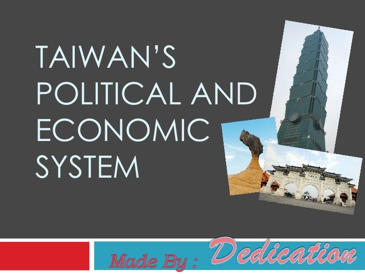 TAIWAN'S POLITICAL AND ECONOMIC SYSTEM