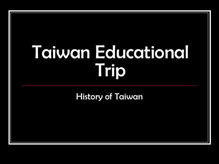 Taiwan Educational Trip History of Taiwan