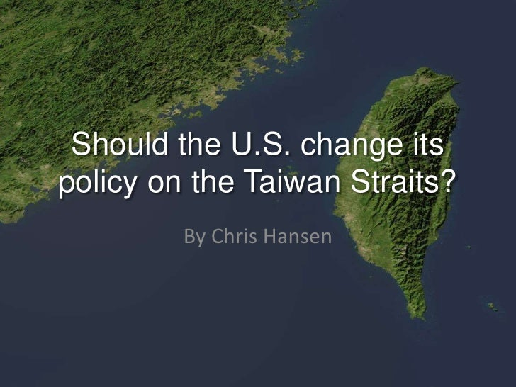 Should the U.S. change its policy on the Taiwan Straits?<br />By Chris Hansen<br />