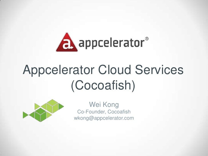 Appcelerator Cloud Services        (Cocoafish)             Wei Kong         Co-Founder, Cocoafish        wkong@appcelerato...